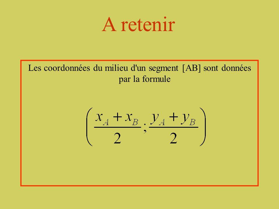A retenir Les coordonnées du milieu d un segment [AB] sont données par la formule